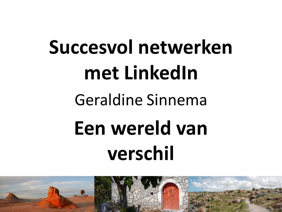 Succesvol netwerken met LinkedIn Geraldine Sinnema Een wereld van verschil