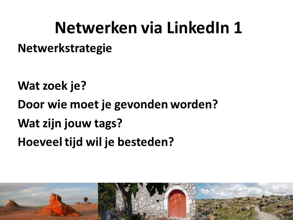Netwerken via LinkedIn 1 Netwerkstrategie Wat zoek je? Door wie moet je gevonden worden? Wat zijn jouw tags? Hoeveel tijd wil je besteden?