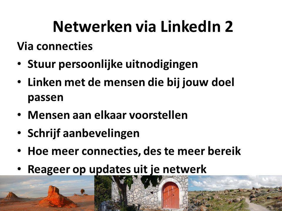 Netwerken via LinkedIn 2 Via connecties Stuur persoonlijke uitnodigingen Linken met de mensen die bij jouw doel passen Mensen aan elkaar voorstellen S