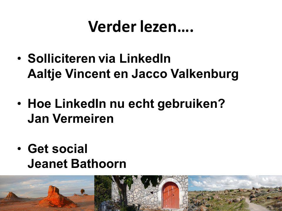 Verder lezen…. Solliciteren via LinkedIn Aaltje Vincent en Jacco Valkenburg Hoe LinkedIn nu echt gebruiken? Jan Vermeiren Get social Jeanet Bathoorn
