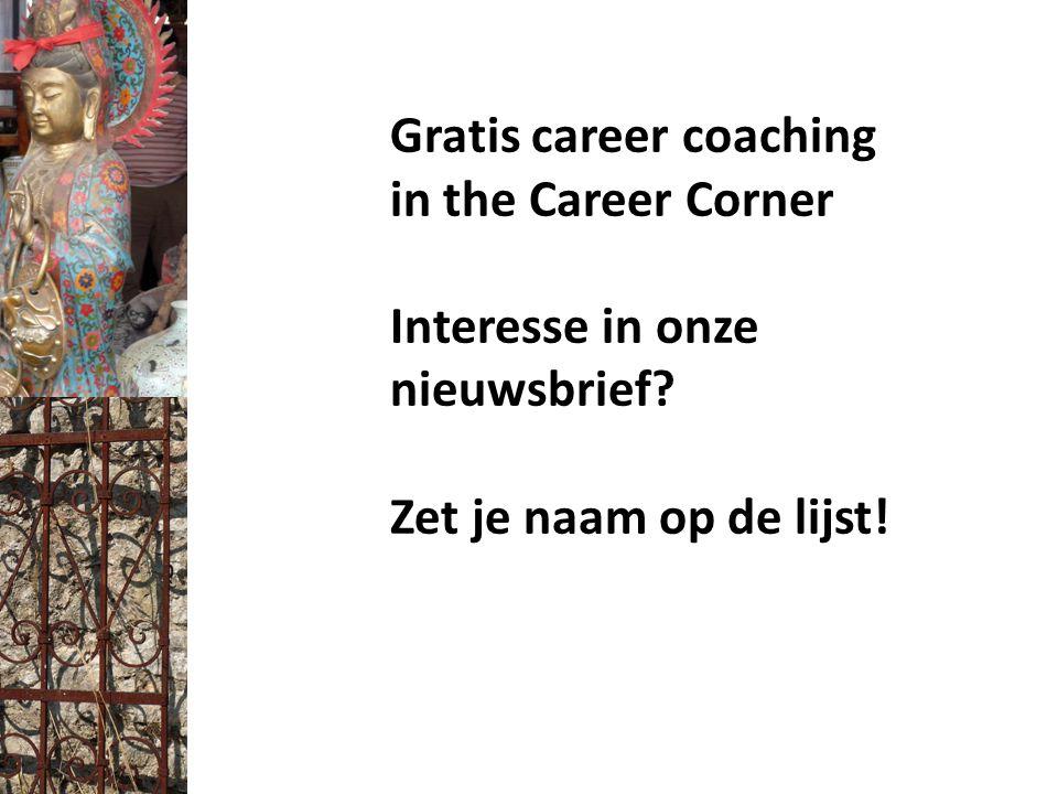 Gratis career coaching in the Career Corner Interesse in onze nieuwsbrief? Zet je naam op de lijst!
