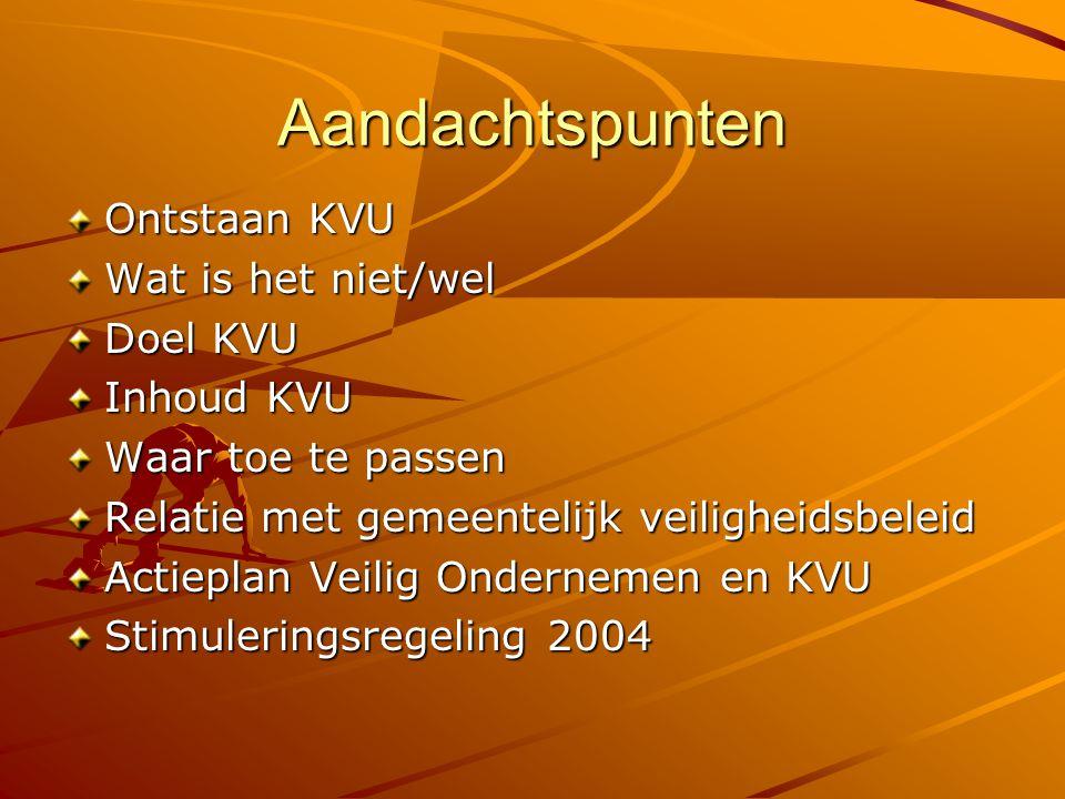 Aandachtspunten Ontstaan KVU Wat is het niet/wel Doel KVU Inhoud KVU Waar toe te passen Relatie met gemeentelijk veiligheidsbeleid Actieplan Veilig On