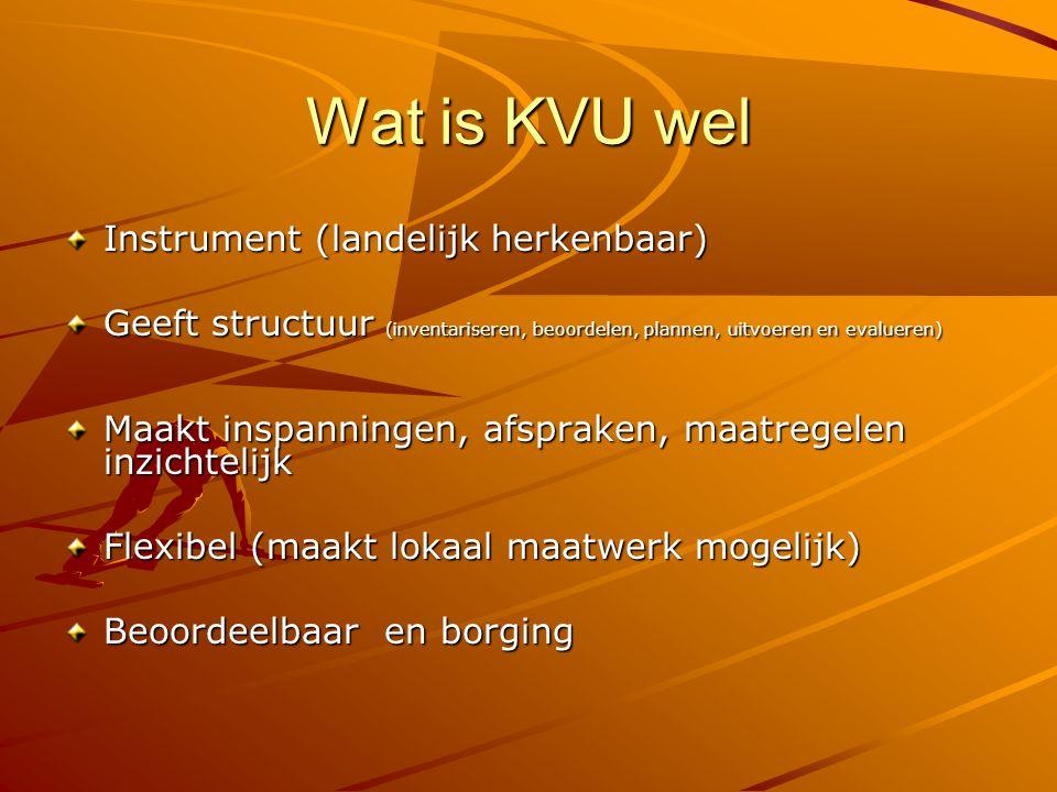 Wat is KVU wel Instrument (landelijk herkenbaar) Geeft structuur (inventariseren, beoordelen, plannen, uitvoeren en evalueren) Maakt inspanningen, afs