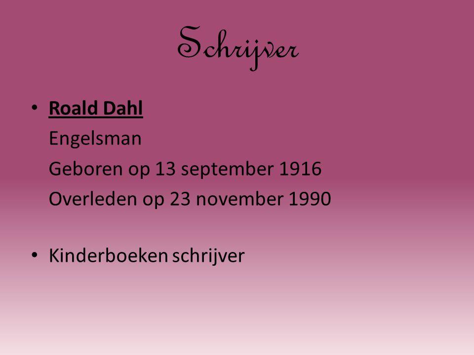 Schrijver Roald Dahl Engelsman Geboren op 13 september 1916 Overleden op 23 november 1990 Kinderboeken schrijver