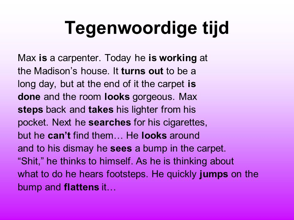 Tegenwoordige tijd Max is a carpenter. Today he is working at the Madison's house.