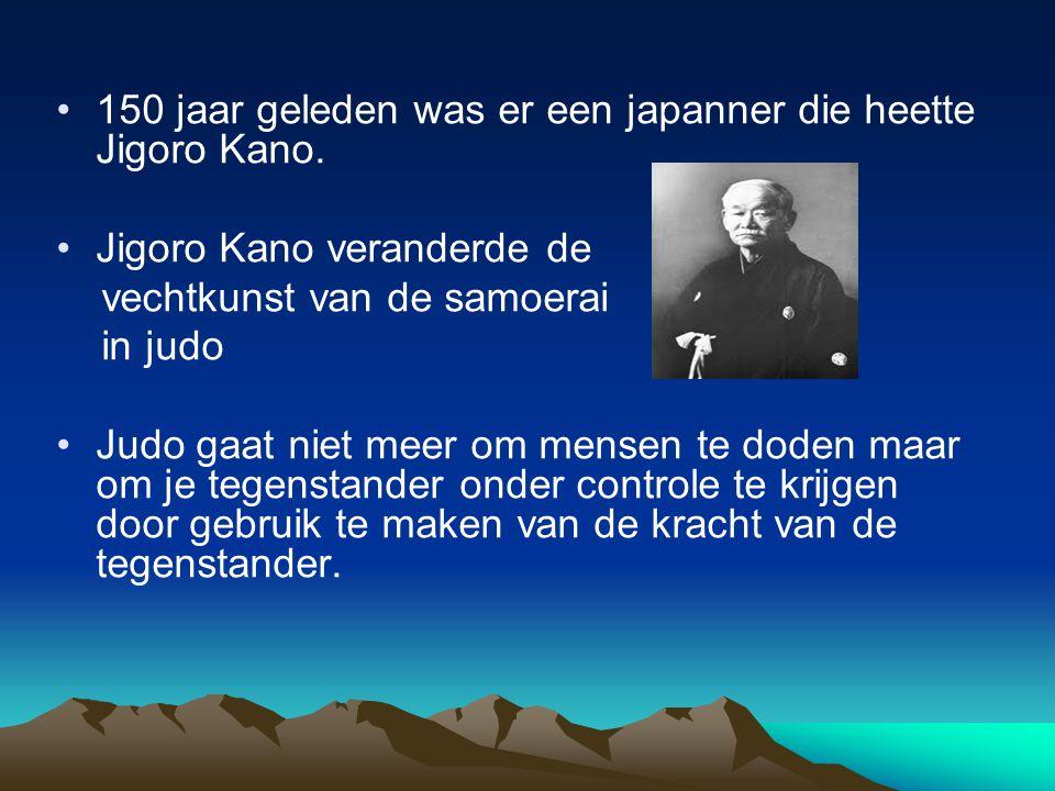 150 jaar geleden was er een japanner die heette Jigoro Kano. Jigoro Kano veranderde de vechtkunst van de samoerai in judo Judo gaat niet meer om mense