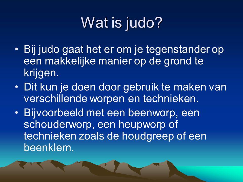 Wat is judo? Bij judo gaat het er om je tegenstander op een makkelijke manier op de grond te krijgen. Dit kun je doen door gebruik te maken van versch