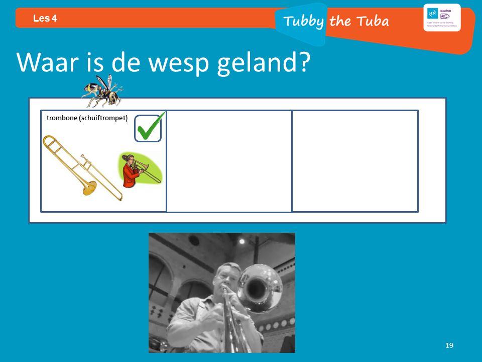 19 Les 4 Waar is de wesp geland? trombone (schuiftrompet)