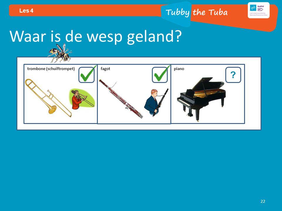 22 Les 4 Waar is de wesp geland? ? trombone (schuiftrompet) fagotpiano