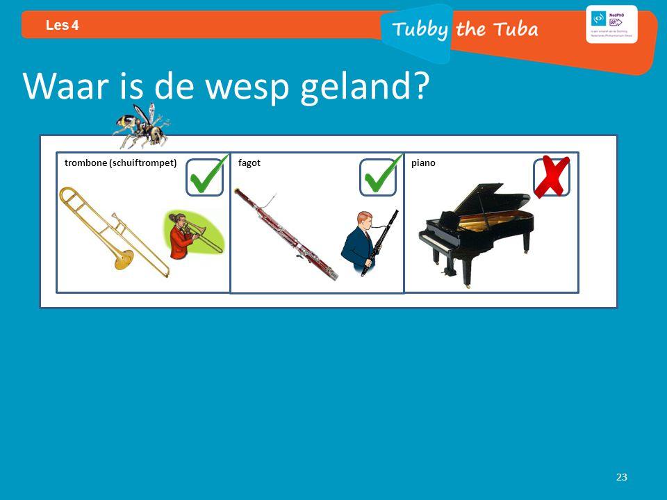 23 Les 4 Waar is de wesp geland? trombone (schuiftrompet) fagotpiano