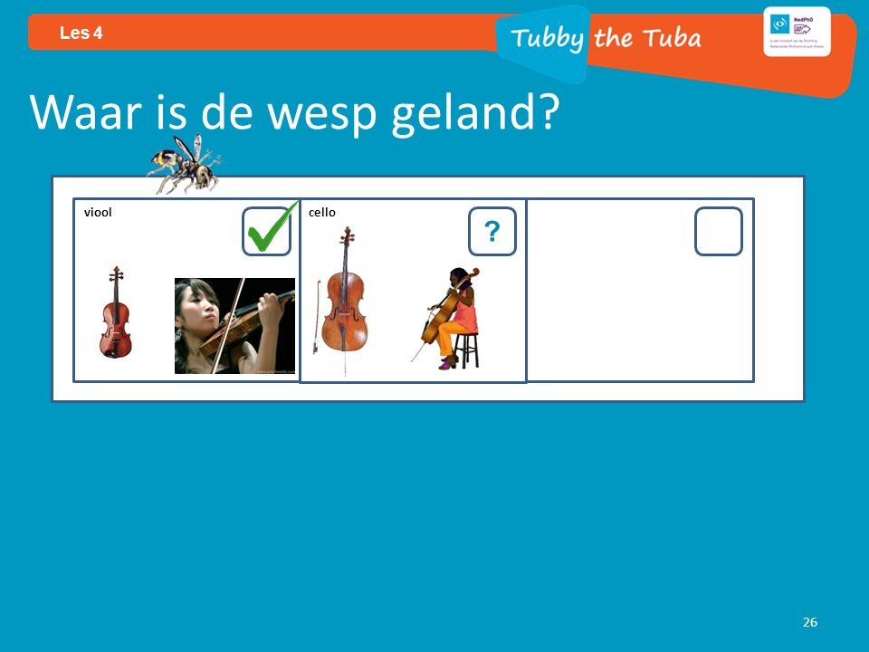 26 Les 4 Waar is de wesp geland? ? viool cello