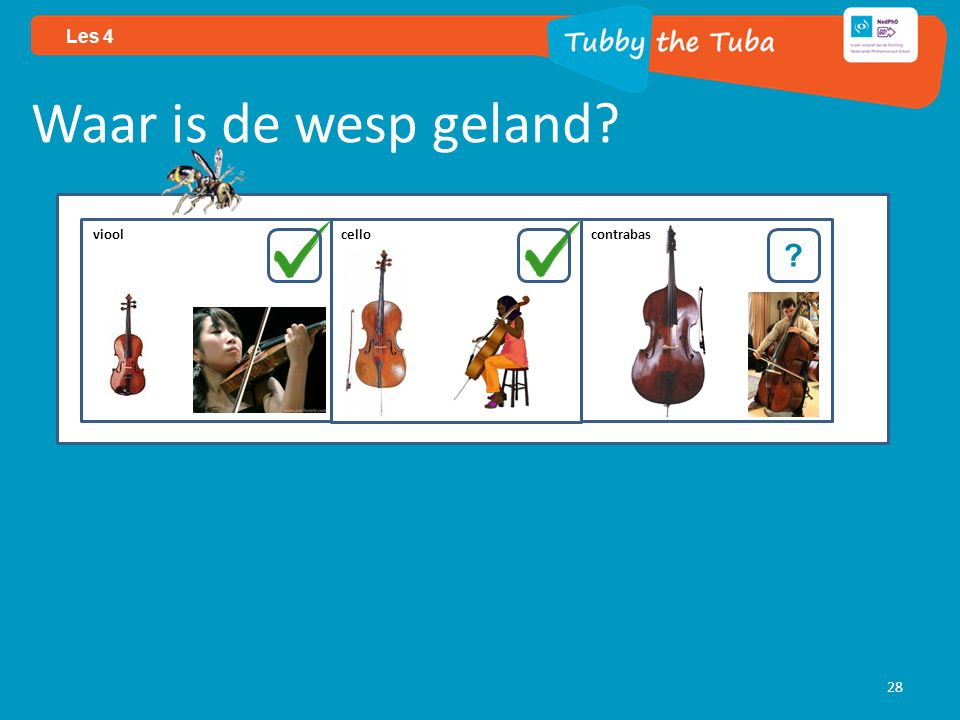 28 Les 4 Waar is de wesp geland? ? viool cello contrabas