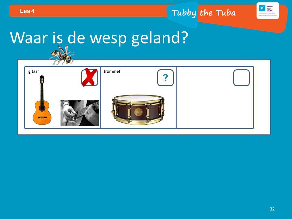 32 Les 4 Waar is de wesp geland? ? gitaar trommel