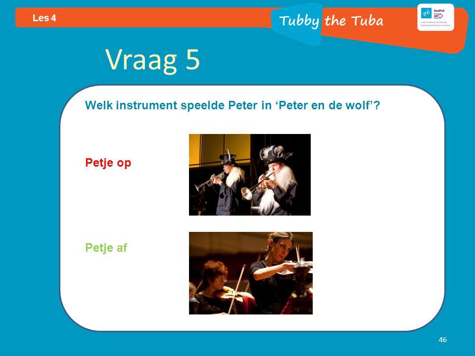 46 Les 4 Vraag 5 Welk instrument speelde Peter in 'Peter en de wolf'? Petje op Petje af