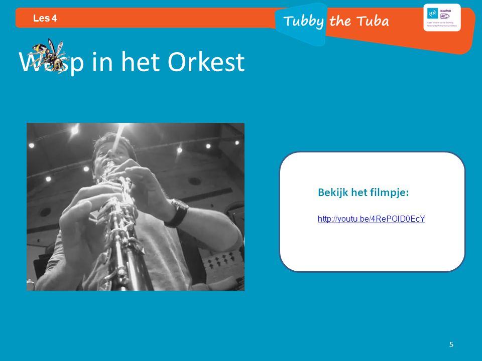 5 Les 4 Wesp in het Orkest Bekijk het filmpje: http://youtu.be/4RePOlD0EcY http://youtu.be/4RePOlD0EcY