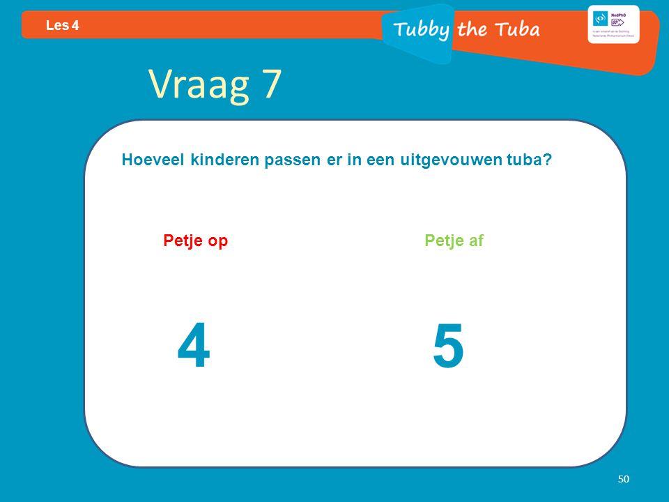 50 Les 4 Vraag 7 Hoeveel kinderen passen er in een uitgevouwen tuba? Petje op Petje af 4 5
