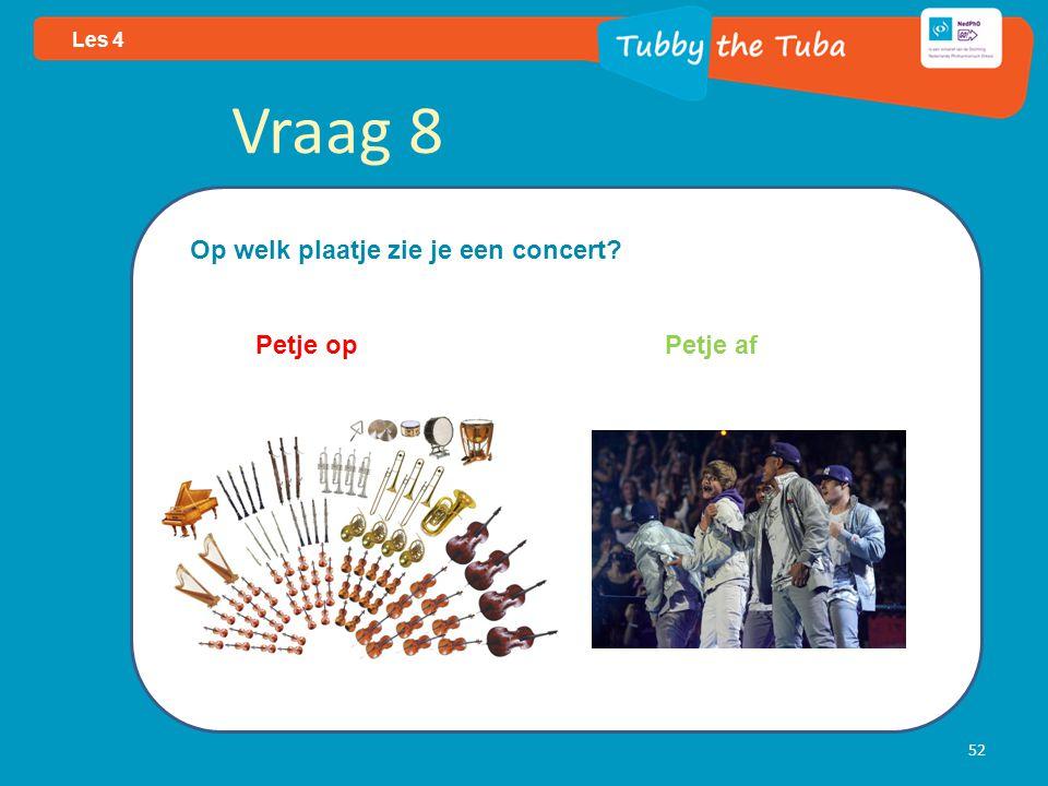 52 Les 4 Vraag 8 Op welk plaatje zie je een concert? Petje op Petje af