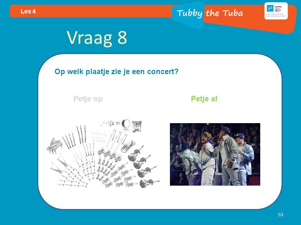53 Les 4 Vraag 8 Op welk plaatje zie je een concert? Petje op Petje af
