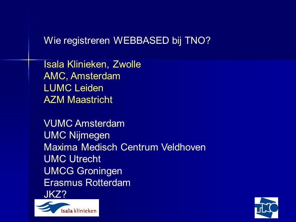 Wie registreren WEBBASED bij TNO? Isala Klinieken, Zwolle AMC, Amsterdam LUMC Leiden AZM Maastricht VUMC Amsterdam UMC Nijmegen Maxima Medisch Centrum