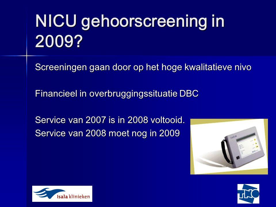 NICU gehoorscreening in 2009? Screeningen gaan door op het hoge kwalitatieve nivo Financieel in overbruggingssituatie DBC Service van 2007 is in 2008