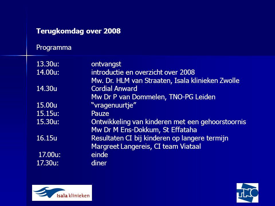 Terugkomdag over 2008 Programma 13.30u:ontvangst 14.00u:introductie en overzicht over 2008 Mw. Dr. HLM van Straaten, Isala klinieken Zwolle 14.30uCord