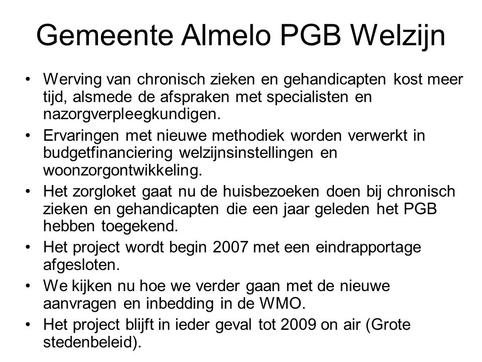 Gemeente Almelo PGB Welzijn Werving van chronisch zieken en gehandicapten kost meer tijd, alsmede de afspraken met specialisten en nazorgverpleegkundi
