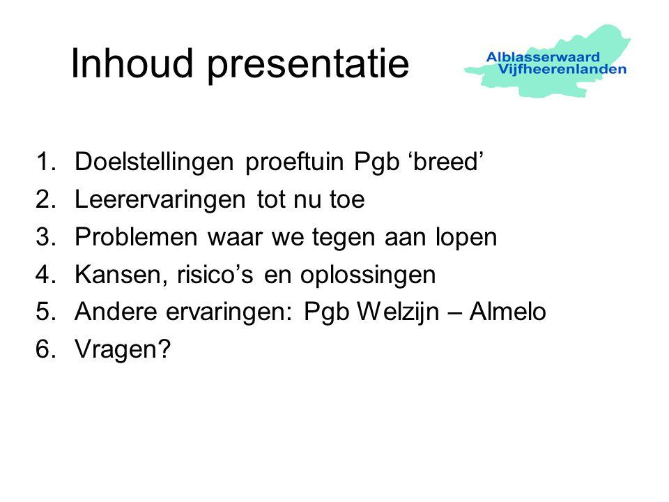 Inhoud presentatie 1.Doelstellingen proeftuin Pgb 'breed' 2.Leerervaringen tot nu toe 3.Problemen waar we tegen aan lopen 4.Kansen, risico's en oploss