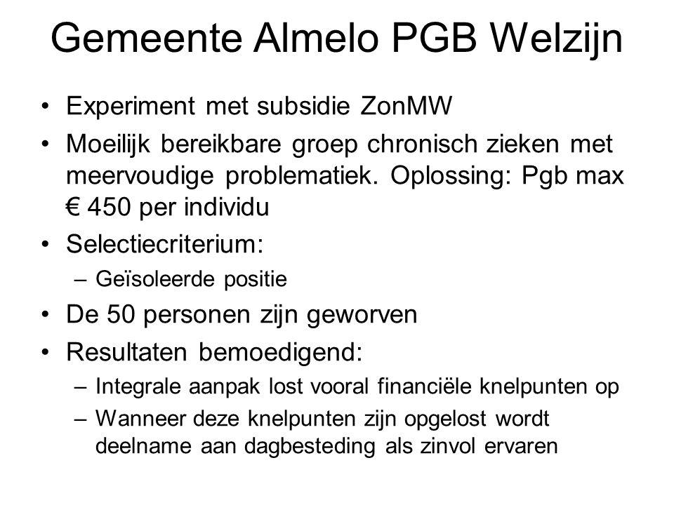 Gemeente Almelo PGB Welzijn Experiment met subsidie ZonMW Moeilijk bereikbare groep chronisch zieken met meervoudige problematiek. Oplossing: Pgb max