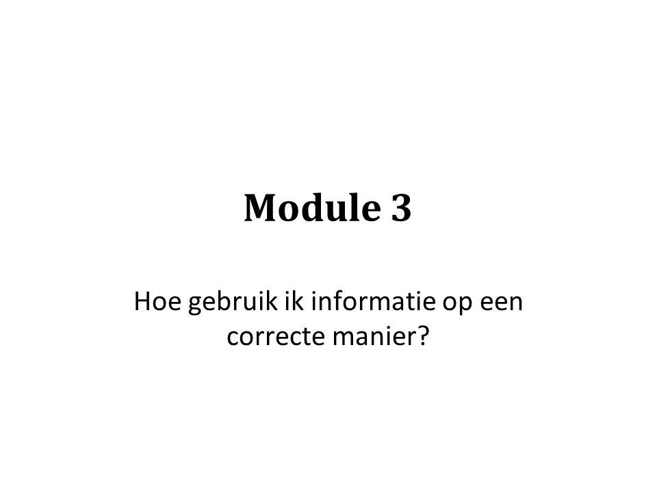 Module 3 Hoe gebruik ik informatie op een correcte manier?
