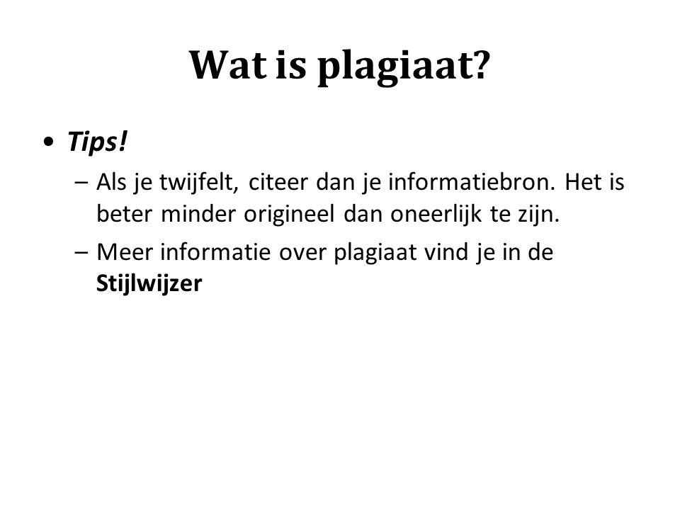 Wat is plagiaat? Tips! –Als je twijfelt, citeer dan je informatiebron. Het is beter minder origineel dan oneerlijk te zijn. –Meer informatie over plag