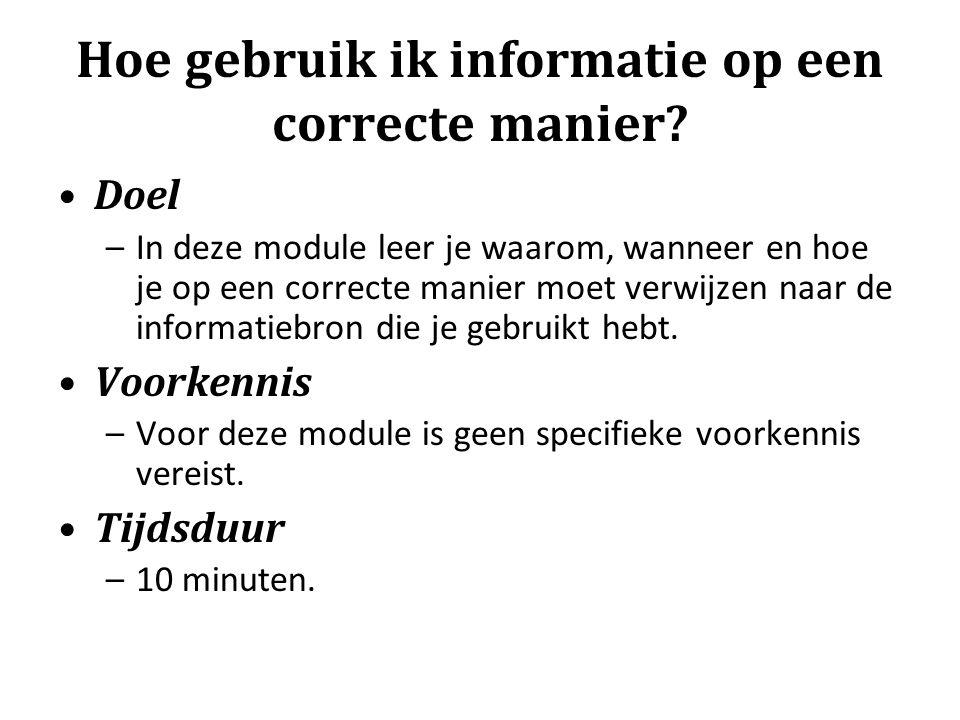 Doel –In deze module leer je waarom, wanneer en hoe je op een correcte manier moet verwijzen naar de informatiebron die je gebruikt hebt. Voorkennis –