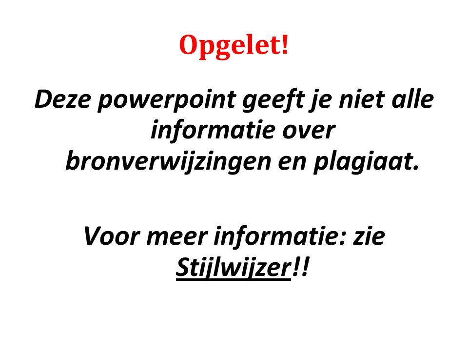 Opgelet! Deze powerpoint geeft je niet alle informatie over bronverwijzingen en plagiaat. Voor meer informatie: zie Stijlwijzer!!