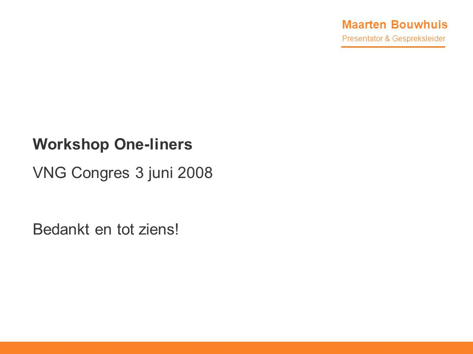 Workshop One-liners VNG Congres 3 juni 2008 Bedankt en tot ziens.