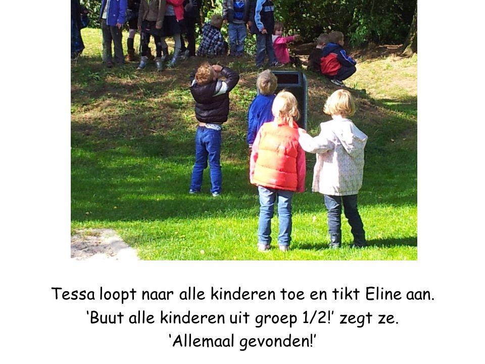Tessa loopt naar alle kinderen toe en tikt Eline aan. 'Buut alle kinderen uit groep 1/2!' zegt ze. 'Allemaal gevonden!'
