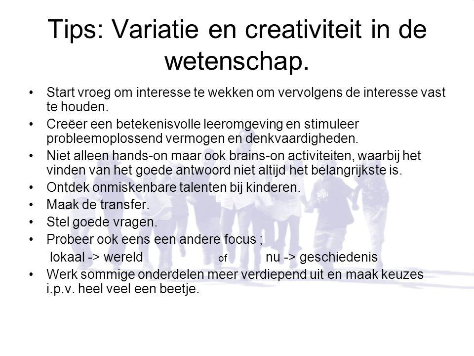 Tips: Variatie en creativiteit in de wetenschap. Start vroeg om interesse te wekken om vervolgens de interesse vast te houden. Creëer een betekenisvol