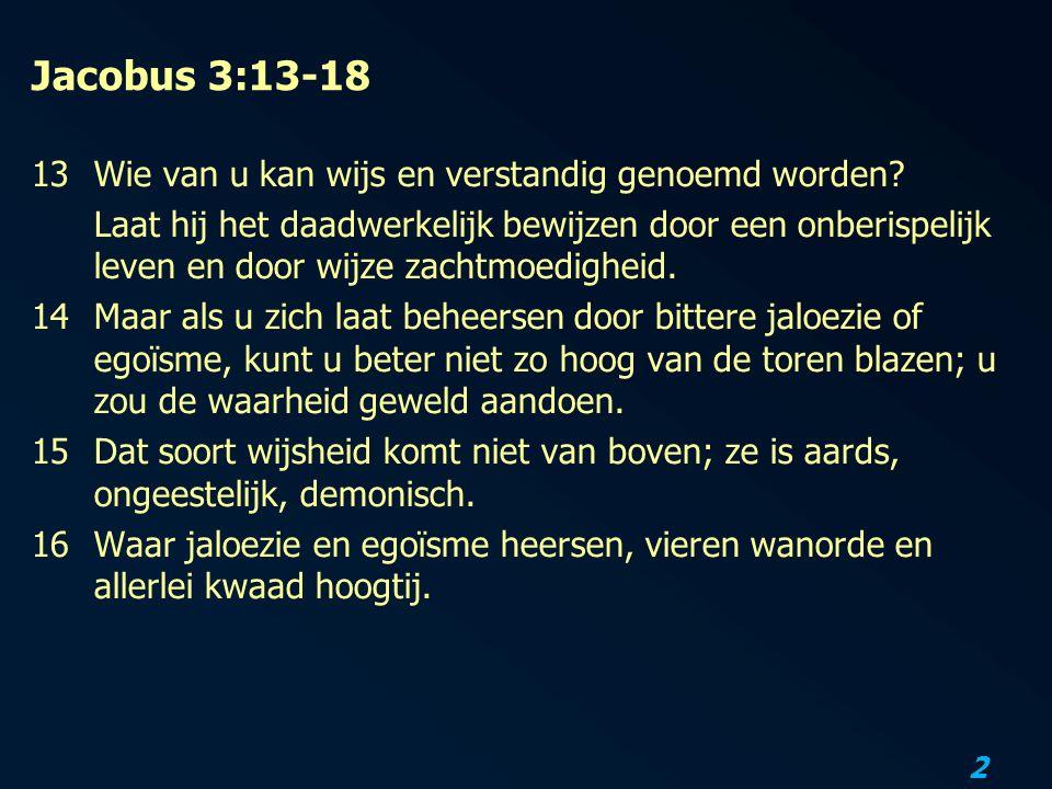 2 Jacobus 3:13-18 13Wie van u kan wijs en verstandig genoemd worden.