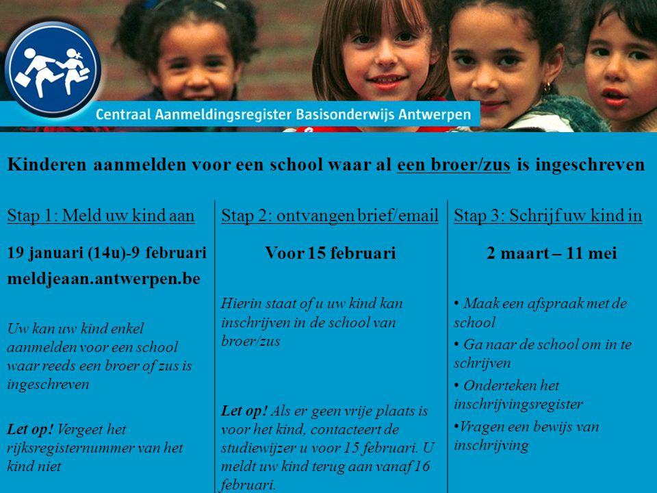 Kinderen aanmelden voor een school waar al een broer/zus is ingeschreven Stap 1: Meld uw kind aan 19 januari (14u)-9 februari meldjeaan.antwerpen.be U