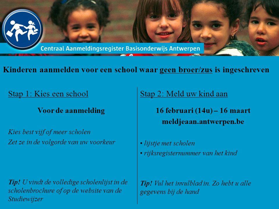 Kinderen aanmelden voor een school waar geen broer/zus is ingeschreven Stap 1: Kies een school Voor de aanmelding Kies best vijf of meer scholen Zet z