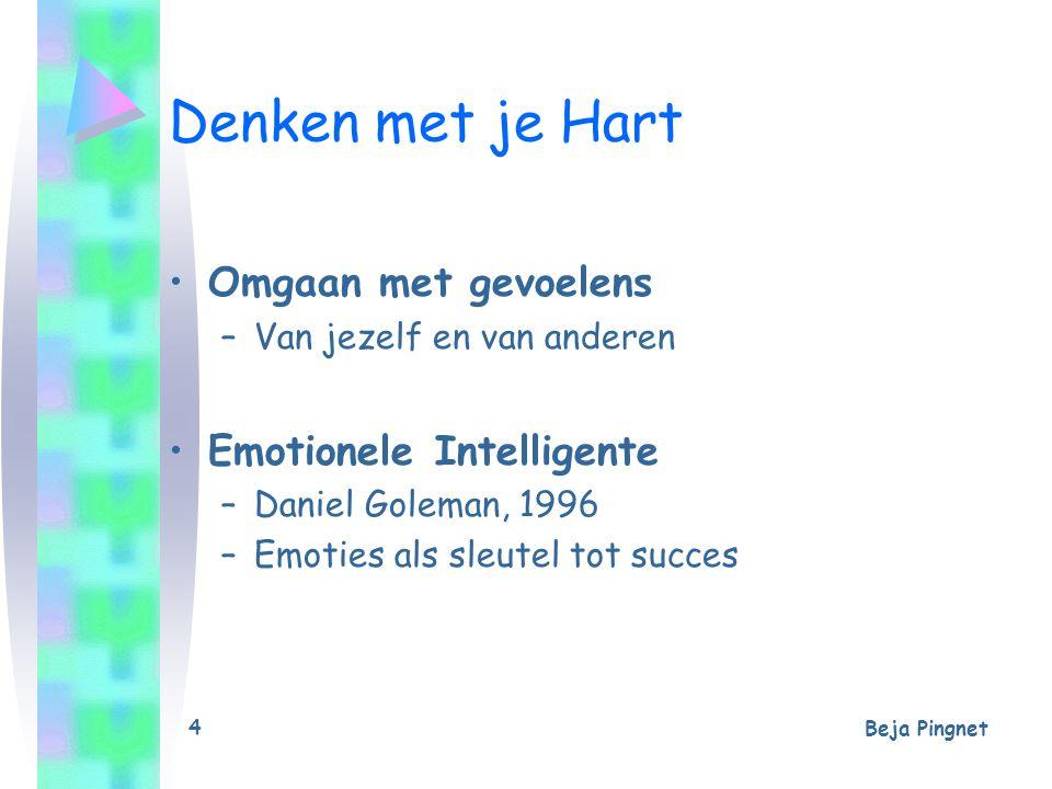 Beja Pingnet 4 Denken met je Hart Omgaan met gevoelens –Van jezelf en van anderen Emotionele Intelligente –Daniel Goleman, 1996 –Emoties als sleutel t