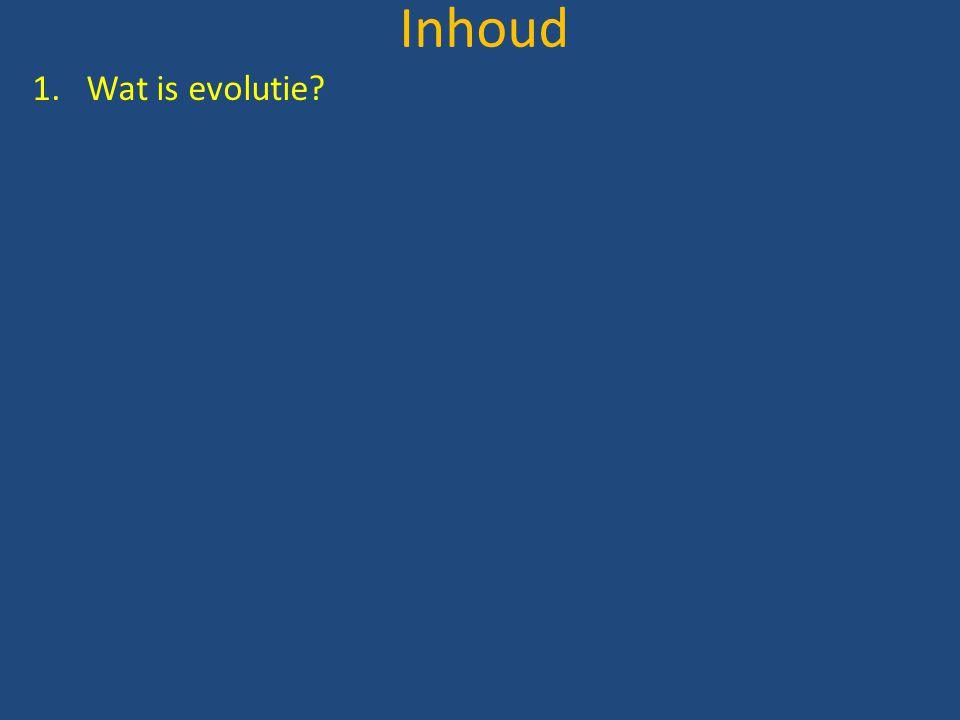 Inhoud 1.Wat is evolutie?