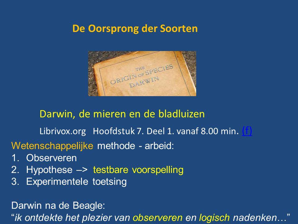 De Oorsprong der Soorten Darwin, de mieren en de bladluizen Librivox.org Hoofdstuk 7. Deel 1. vanaf 8.00 min. (f)(f) Wetenschappelijke methode - arbei