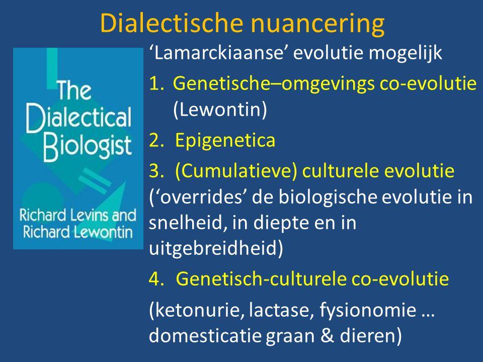 Dialectische nuancering 'Lamarckiaanse' evolutie mogelijk 1.Genetische–omgevings co-evolutie (Lewontin) 2. Epigenetica 3. (Cumulatieve) culturele evol