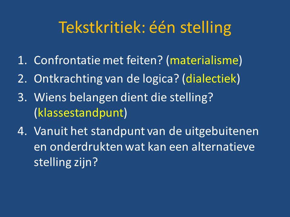 Tekstkritiek: één stelling 1.Confrontatie met feiten? (materialisme) 2.Ontkrachting van de logica? (dialectiek) 3.Wiens belangen dient die stelling? (