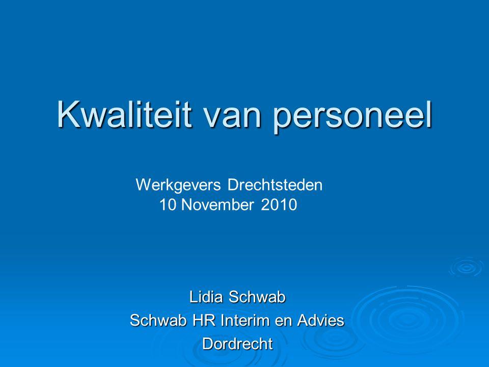 Kwaliteit van personeel Lidia Schwab Schwab HR Interim en Advies Dordrecht Werkgevers Drechtsteden 10 November 2010