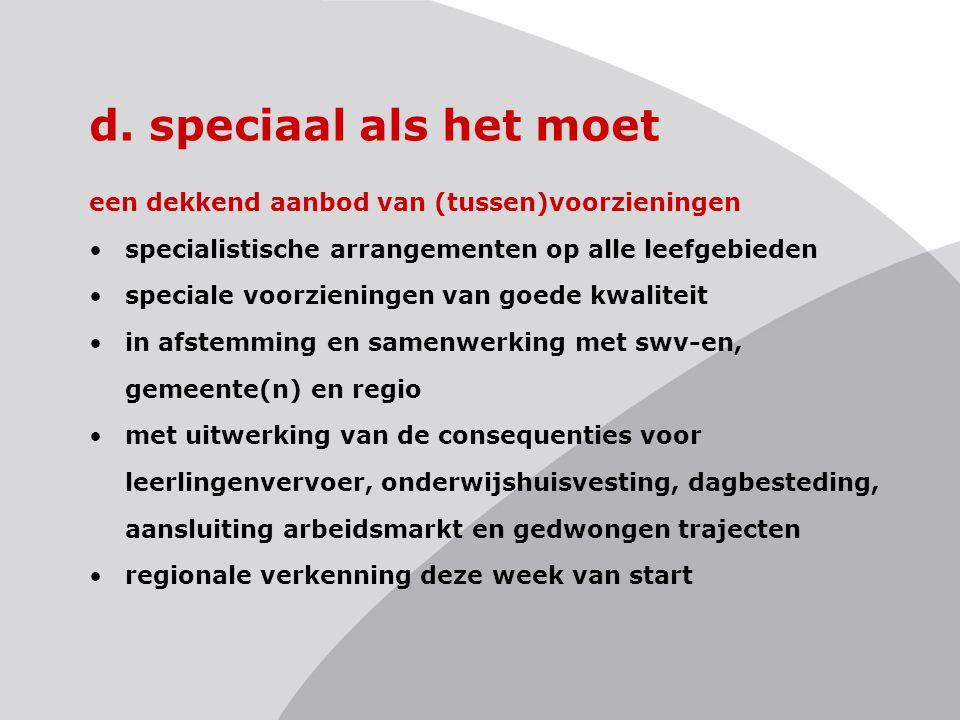 d. speciaal als het moet een dekkend aanbod van (tussen)voorzieningen specialistische arrangementen op alle leefgebieden speciale voorzieningen van go