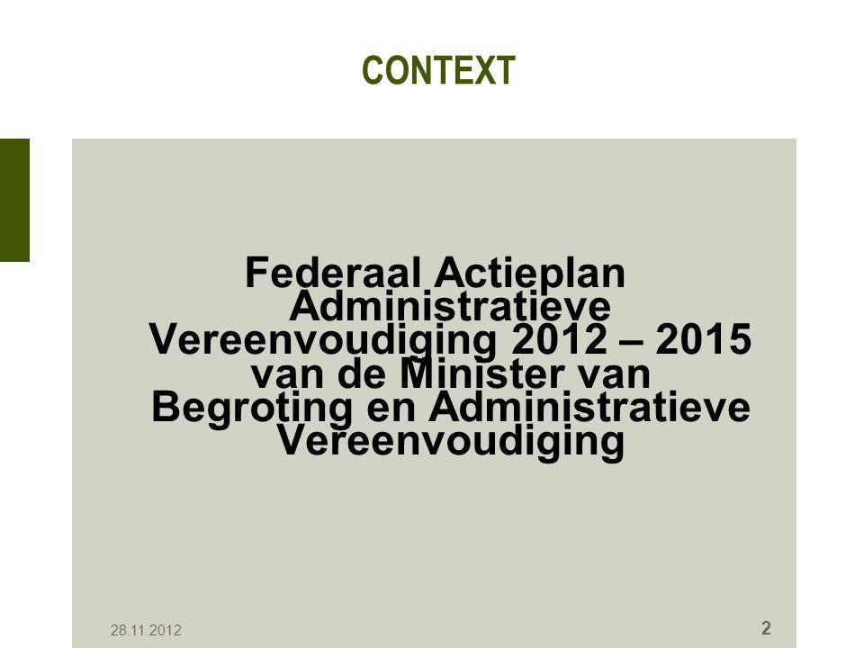 CONTEXT Federaal Actieplan Administratieve Vereenvoudiging 2012 – 2015 van de Minister van Begroting en Administratieve Vereenvoudiging 28.11.2012 2