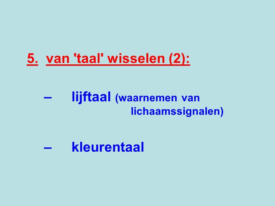 5. van 'taal' wisselen (2): –lijftaal (waarnemen van lichaamssignalen) –kleurentaal