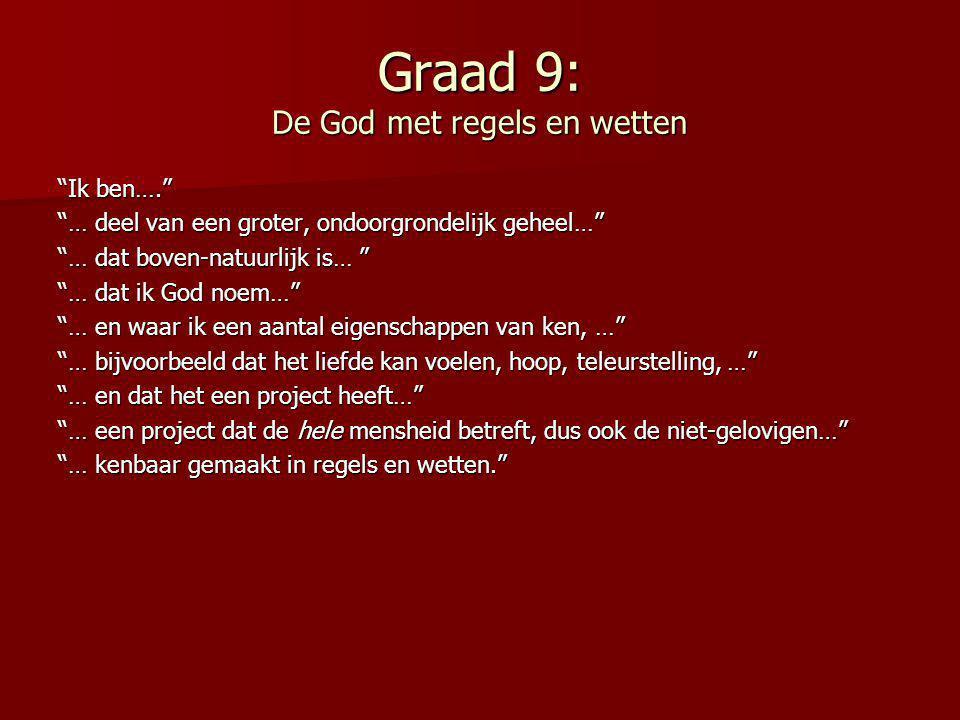 """Graad 9: De God met regels en wetten """"Ik ben…."""" """"… deel van een groter, ondoorgrondelijk geheel…"""" """"… dat boven-natuurlijk is… """" """"… dat ik God noem…"""" """""""
