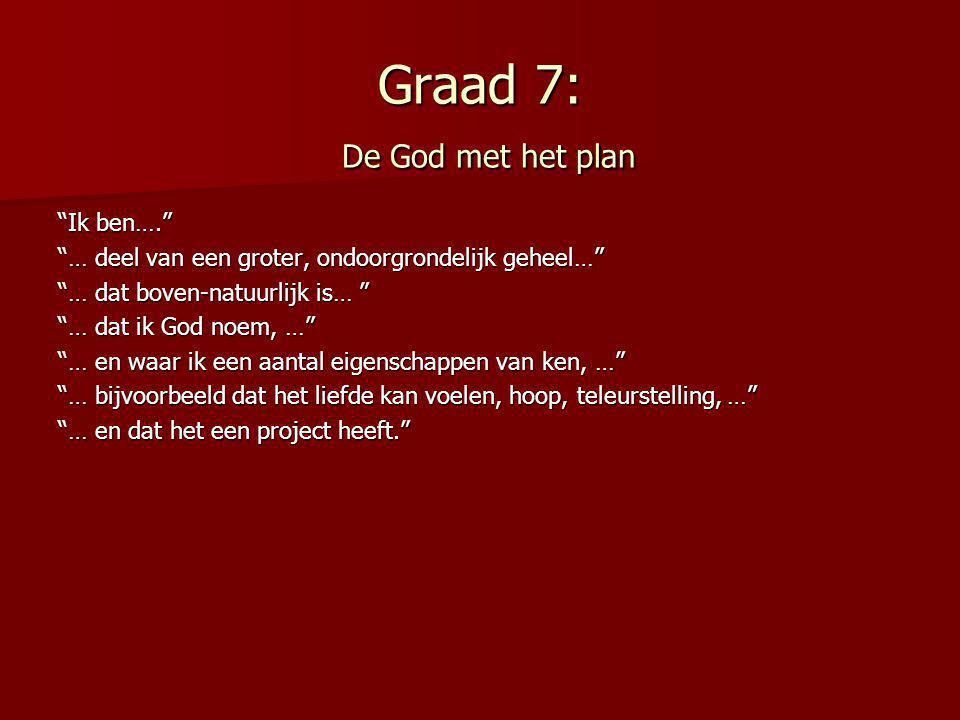 """Graad 7: De God met het plan """"Ik ben…."""" """"… deel van een groter, ondoorgrondelijk geheel…"""" """"… dat boven-natuurlijk is… """" """"… dat ik God noem, …"""" """"… en w"""