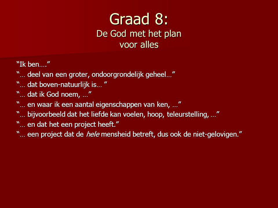 """Graad 8: De God met het plan voor alles """"Ik ben…."""" """"… deel van een groter, ondoorgrondelijk geheel…"""" """"… dat boven-natuurlijk is… """" """"… dat ik God noem,"""